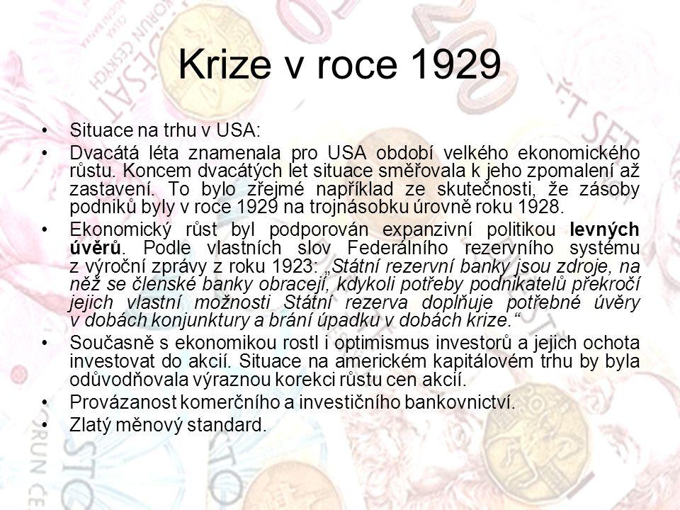 Krize v roce 1929 Situace na trhu v USA: Dvacátá léta znamenala pro USA období velkého ekonomického růstu. Koncem dvacátých let situace směřovala k je