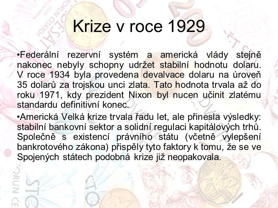 Federální rezervní systém a americká vlády stejně nakonec nebyly schopny udržet stabilní hodnotu dolaru. V roce 1934 byla provedena devalvace dolaru n