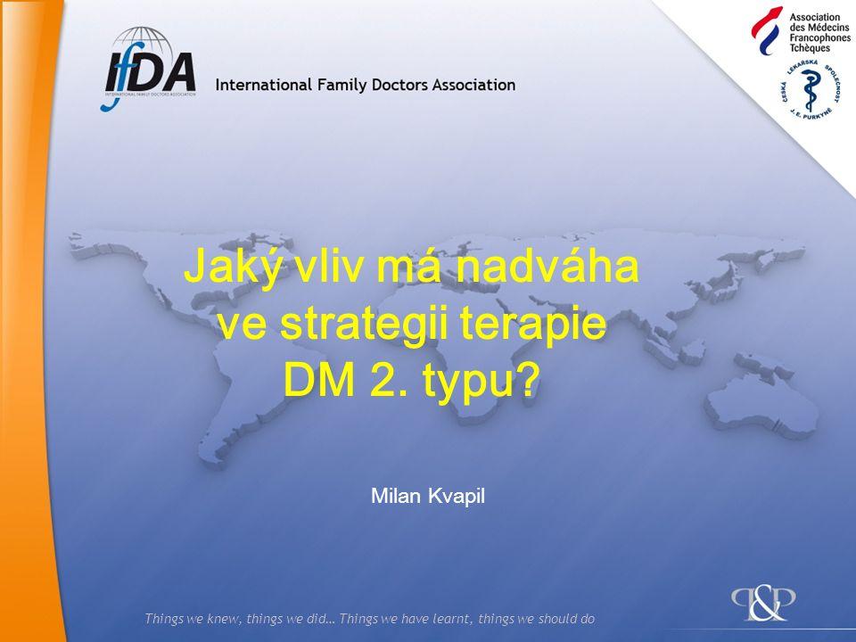 Things we knew, things we did… Things we have learnt, things we should do Jaký vliv má nadváha ve strategii terapie DM 2.