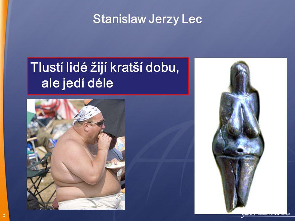 2 Stanislaw Jerzy Lec Tlustí lidé žijí kratší dobu, ale jedí déle