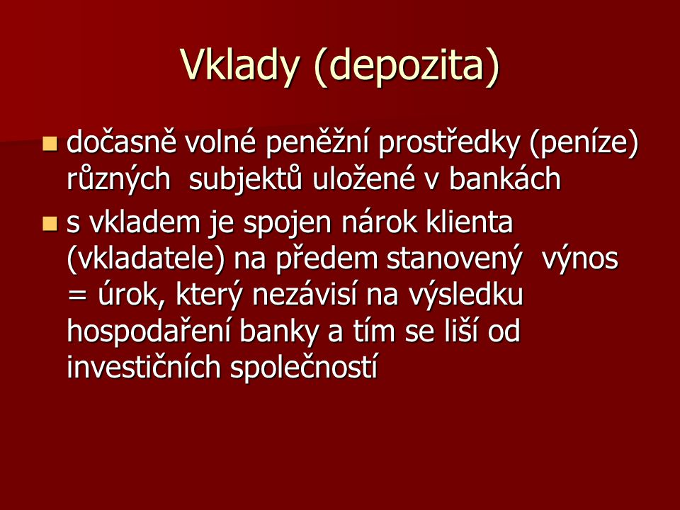 Vklady (depozita) dočasně volné peněžní prostředky (peníze) různých subjektů uložené v bankách dočasně volné peněžní prostředky (peníze) různých subje