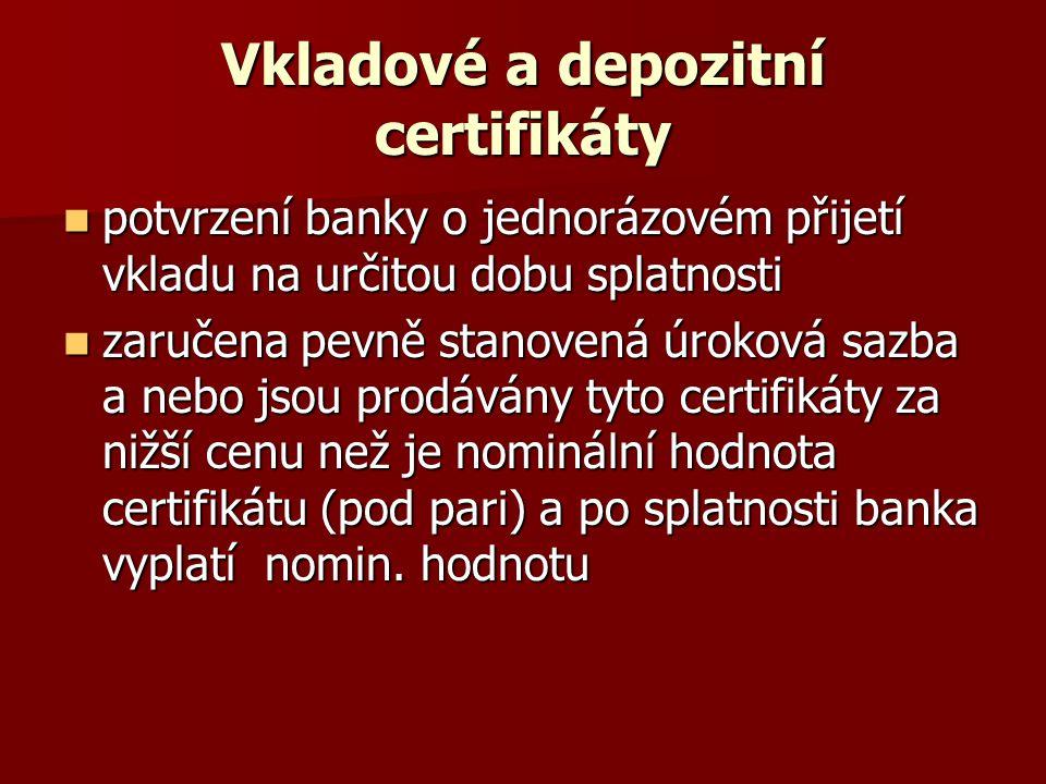 Vkladové a depozitní certifikáty potvrzení banky o jednorázovém přijetí vkladu na určitou dobu splatnosti potvrzení banky o jednorázovém přijetí vklad