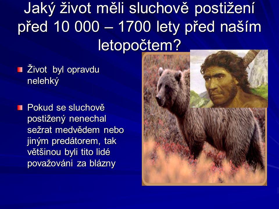 Jaký život měli sluchově postižení před 10 000 – 1700 lety před naším letopočtem? Život byl opravdu nelehký Pokud se sluchově postižený nenechal sežra