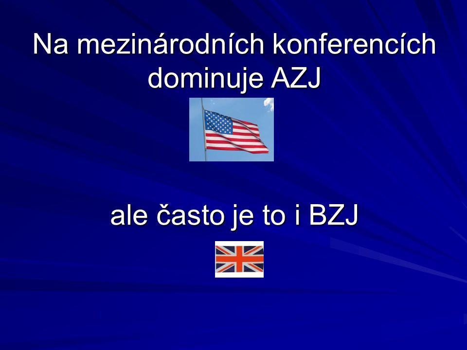 Na mezinárodních konferencích dominuje AZJ ale často je to i BZJ