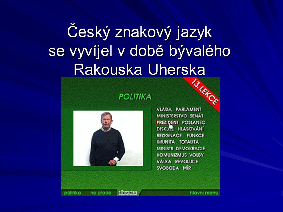 Český znakový jazyk se vyvíjel v době bývalého Rakouska Uherska