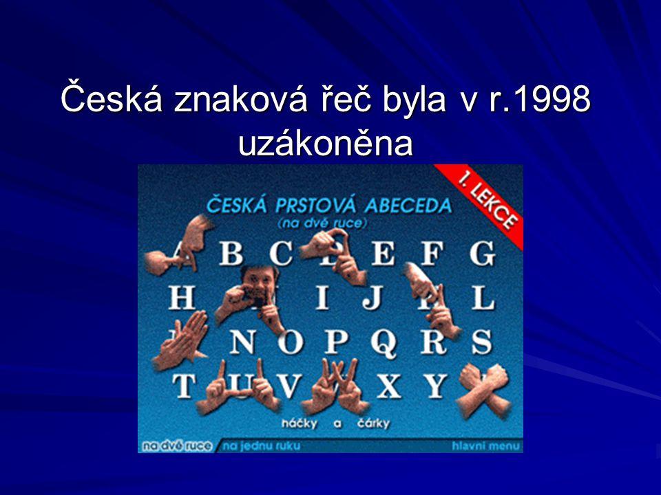 Česká znaková řeč byla v r.1998 uzákoněna