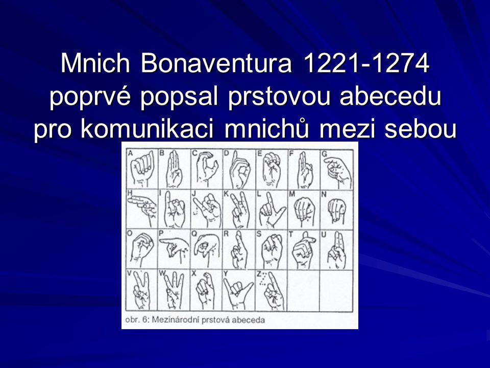 Mnich Bonaventura 1221-1274 poprvé popsal prstovou abecedu pro komunikaci mnichů mezi sebou