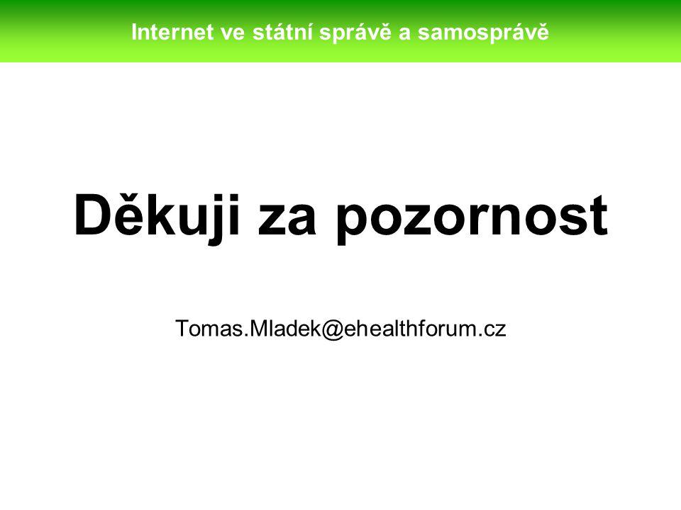 Děkuji za pozornost Tomas.Mladek@ehealthforum.cz Internet ve státní správě a samosprávě