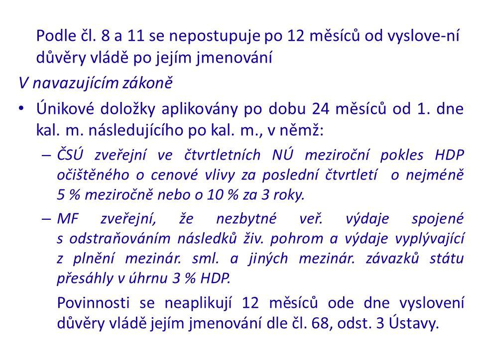 Podle čl. 8 a 11 se nepostupuje po 12 měsíců od vyslove-ní důvěry vládě po jejím jmenování V navazujícím zákoně Únikové doložky aplikovány po dobu 24