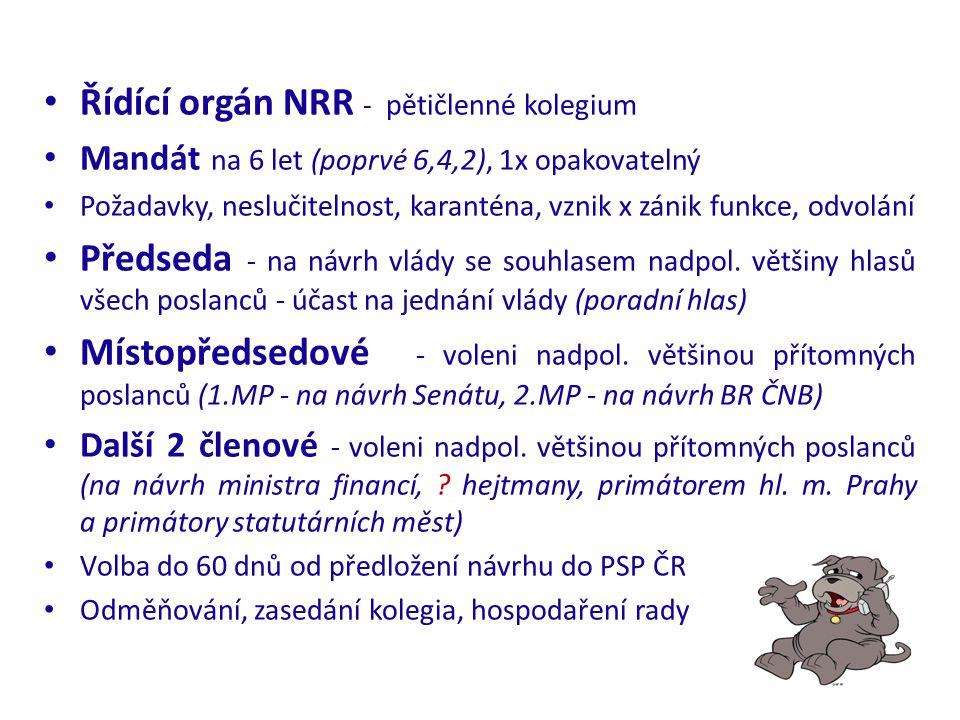 Řídící orgán NRR - pětičlenné kolegium Mandát na 6 let (poprvé 6,4,2), 1x opakovatelný Požadavky, neslučitelnost, karanténa, vznik x zánik funkce, odvolání Předseda - na návrh vlády se souhlasem nadpol.