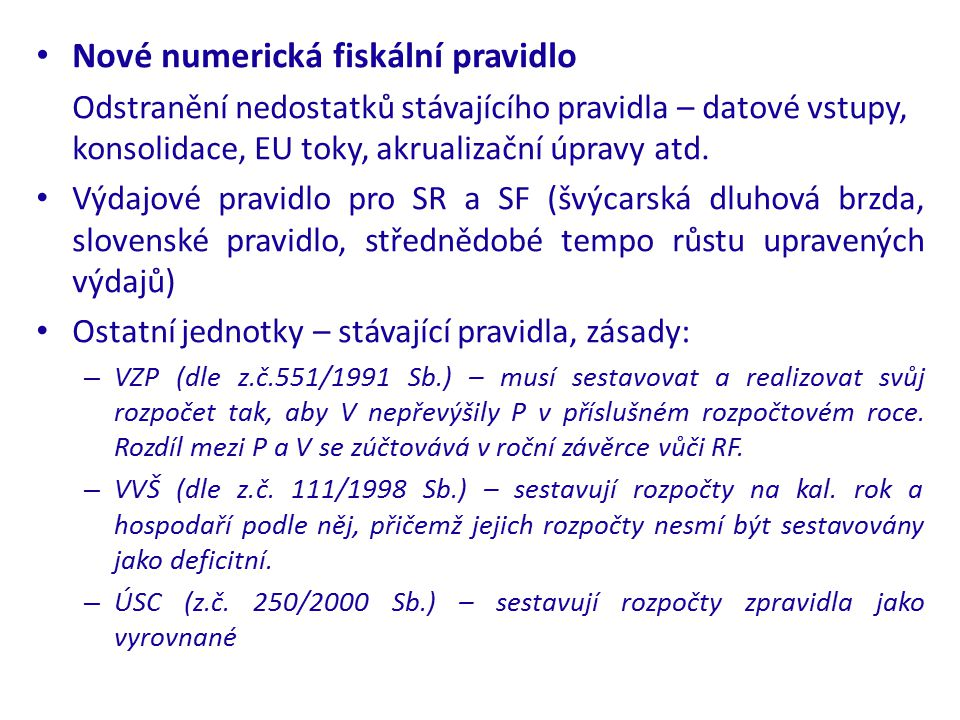 Nové numerická fiskální pravidlo Odstranění nedostatků stávajícího pravidla – datové vstupy, konsolidace, EU toky, akrualizační úpravy atd. Výdajové p