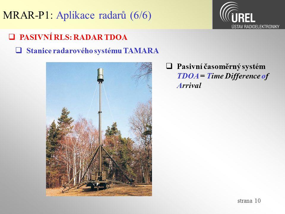 strana 10 MRAR-P1: Aplikace radarů (6/6)  PASIVNÍ RLS: RADAR TDOA  Stanice radarového systému TAMARA  Pasivní časoměrný systém TDOA = Time Differen
