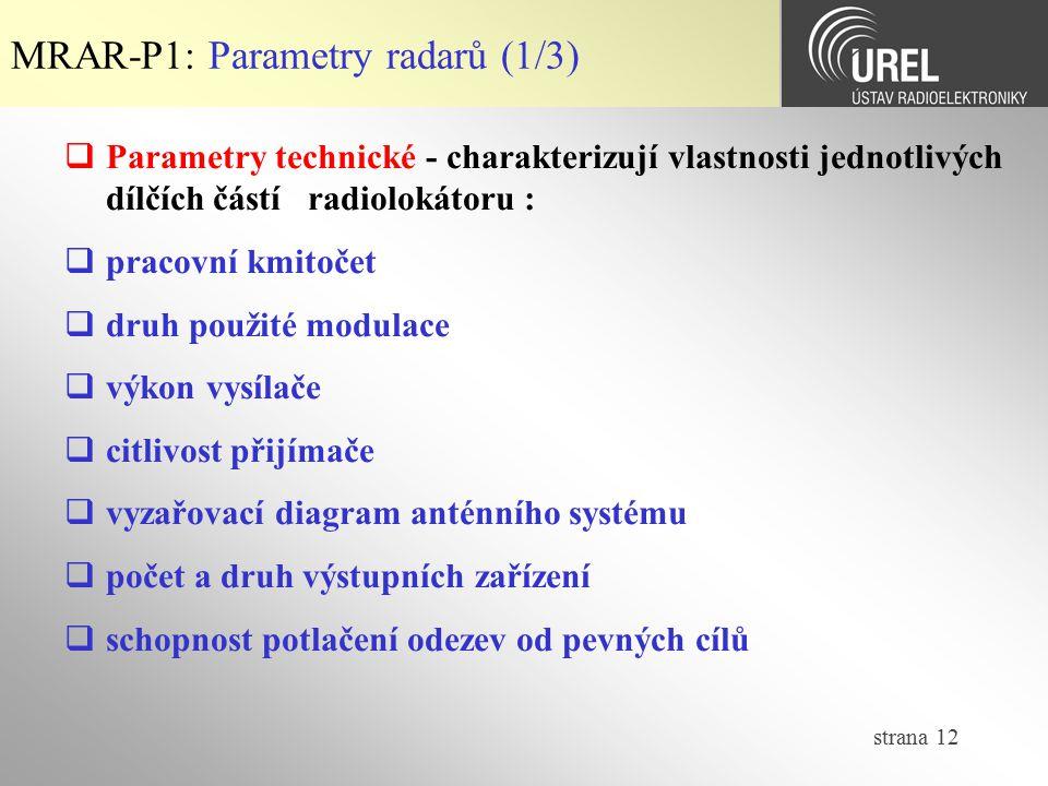 strana 12 MRAR-P1: Parametry radarů (1/3)  Parametry technické - charakterizují vlastnosti jednotlivých dílčích částí radiolokátoru :  pracovní kmit