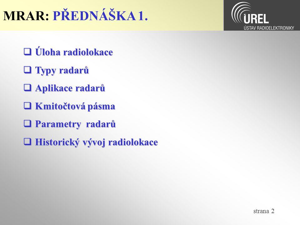 strana 2 MRAR: PŘEDNÁŠKA 1.  Úloha radiolokace  Typy radarů  Aplikace radarů  Kmitočtová pásma  Parametry radarů  Historický vývoj radiolokace
