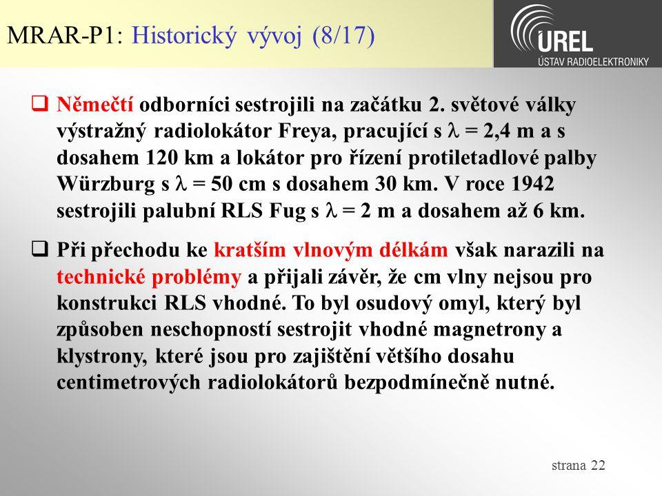 strana 22 MRAR-P1: Historický vývoj (8/17)  Němečtí odborníci sestrojili na začátku 2. světové války výstražný radiolokátor Freya, pracující s = 2,4