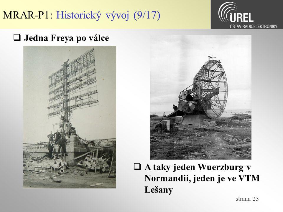strana 23 MRAR-P1: Historický vývoj (9/17)  Jedna Freya po válce  A taky jeden Wuerzburg v Normandii, jeden je ve VTM Lešany