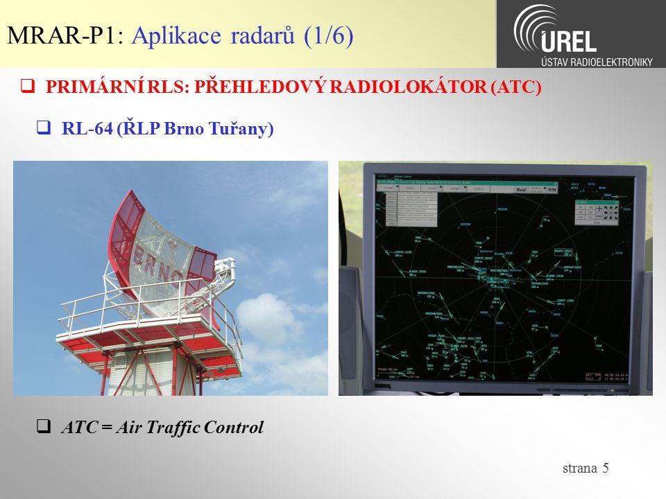 strana 5 MRAR-P1: Aplikace radarů (1/6)  PRIMÁRNÍ RLS: PŘEHLEDOVÝ RADIOLOKÁTOR (ATC)  RL-64 (ŘLP Brno Tuřany)  ATC = Air Traffic Control