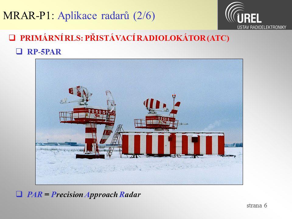 strana 6 MRAR-P1: Aplikace radarů (2/6)  PRIMÁRNÍ RLS: PŘISTÁVACÍ RADIOLOKÁTOR (ATC)  RP-5PAR  PAR = Precision Approach Radar
