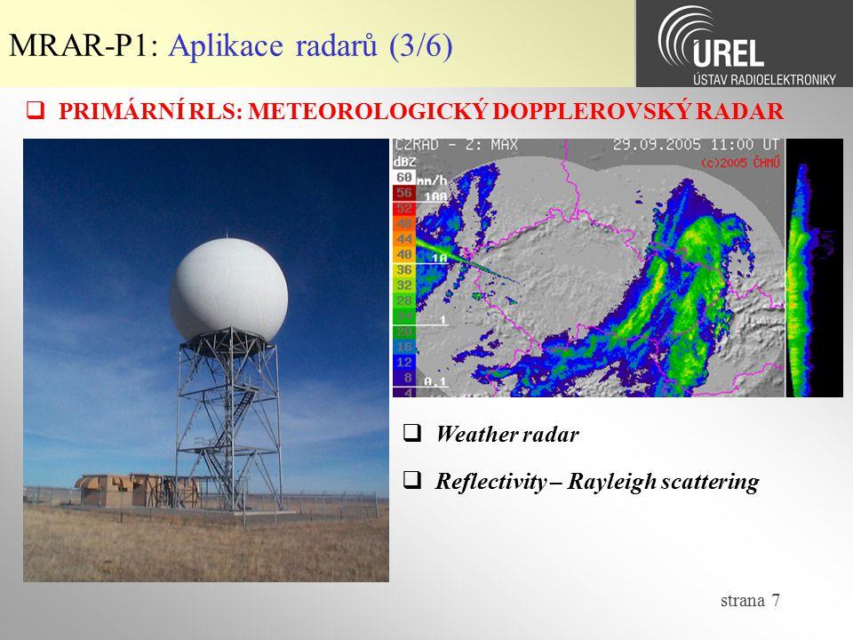 strana 8 MRAR-P1: Aplikace radarů (4/6)  PRIMÁRNÍ RLS: RADAR PROTIVZDUŠNÉ LETECKÉ OBRANY  RAT31SL  Dole - fázované anténní pole primárního radaru DBF = Digital Beam Forming  Nahoře – anténa pro sekunární přehledový radar SSR = Secondary Surveillance Radar