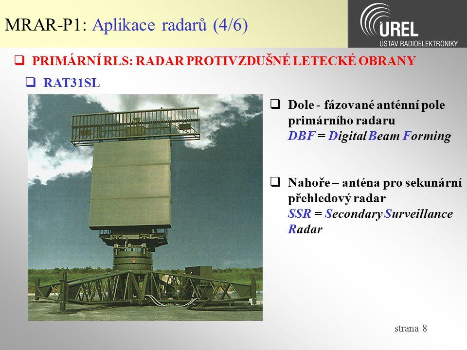 strana 9 MRAR-P1: Aplikace radarů (5/6)  PRIMÁRNÍ RLS: RADAR PROTIRAKETOVÉ OBRANY  XBR  Impulsní primární radar 10,5 GHz  Fázované anténní pole – 17000 zářičů (horn)  Nízkoztrátový kryt proti povětrnostním vlivům Radom = RAdar DOMe