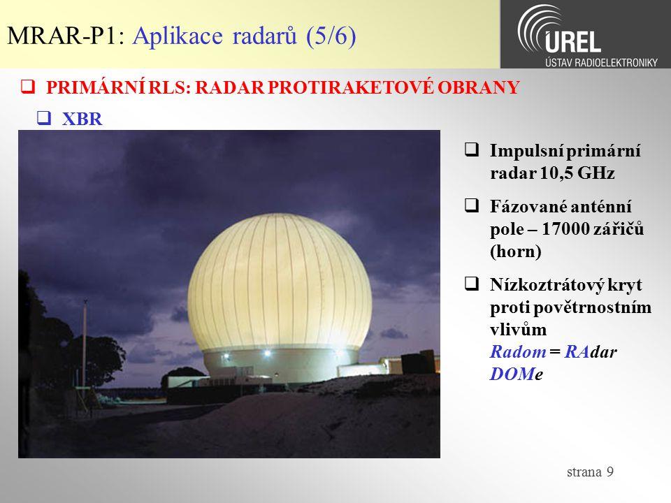 strana 9 MRAR-P1: Aplikace radarů (5/6)  PRIMÁRNÍ RLS: RADAR PROTIRAKETOVÉ OBRANY  XBR  Impulsní primární radar 10,5 GHz  Fázované anténní pole –