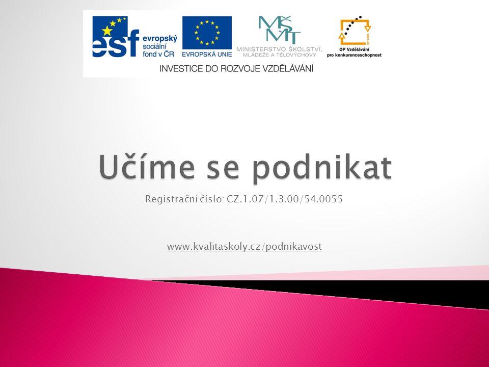 Registrační číslo: CZ.1.07/1.3.00/54.0055 www.kvalitaskoly.cz/podnikavost