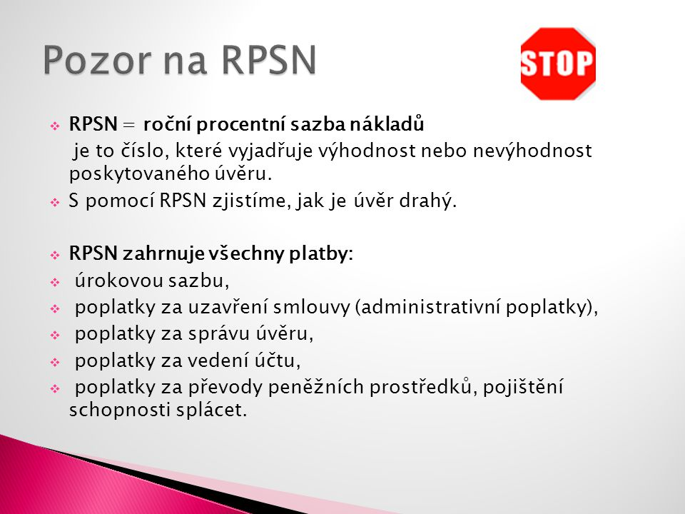  RPSN = roční procentní sazba nákladů je to číslo, které vyjadřuje výhodnost nebo nevýhodnost poskytovaného úvěru.