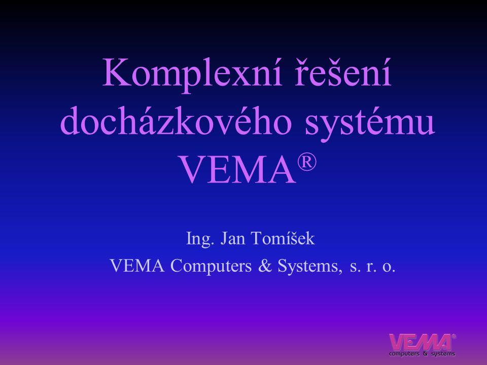 Komplexní řešení docházkového systému VEMA ® Ing. Jan Tomíšek VEMA Computers & Systems, s. r. o.