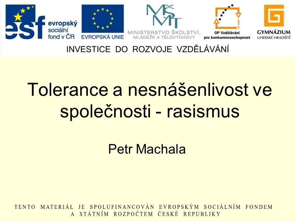 Tolerance a nesnášenlivost ve společnosti - rasismus Petr Machala