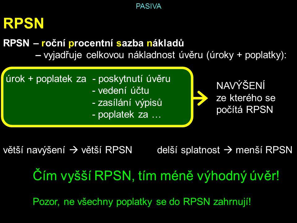 RPSN RPSN – roční procentní sazba nákladů – vyjadřuje celkovou nákladnost úvěru (úroky + poplatky): úrok + poplatek za - poskytnutí úvěru - vedení účt