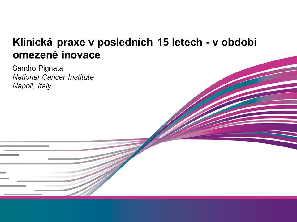 Sandro Pignata National Cancer Institute Napoli, Italy Klinická praxe v posledních 15 letech - v období omezené inovace