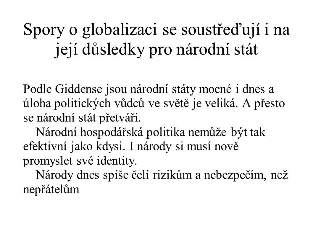 Spory o globalizaci se soustřeďují i na její důsledky pro národní stát Podle Giddense jsou národní státy mocné i dnes a úloha politických vůdců ve svě