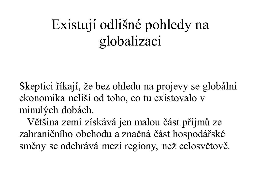 Existují odlišné pohledy na globalizaci Skeptici říkají, že bez ohledu na projevy se globální ekonomika neliší od toho, co tu existovalo v minulých do