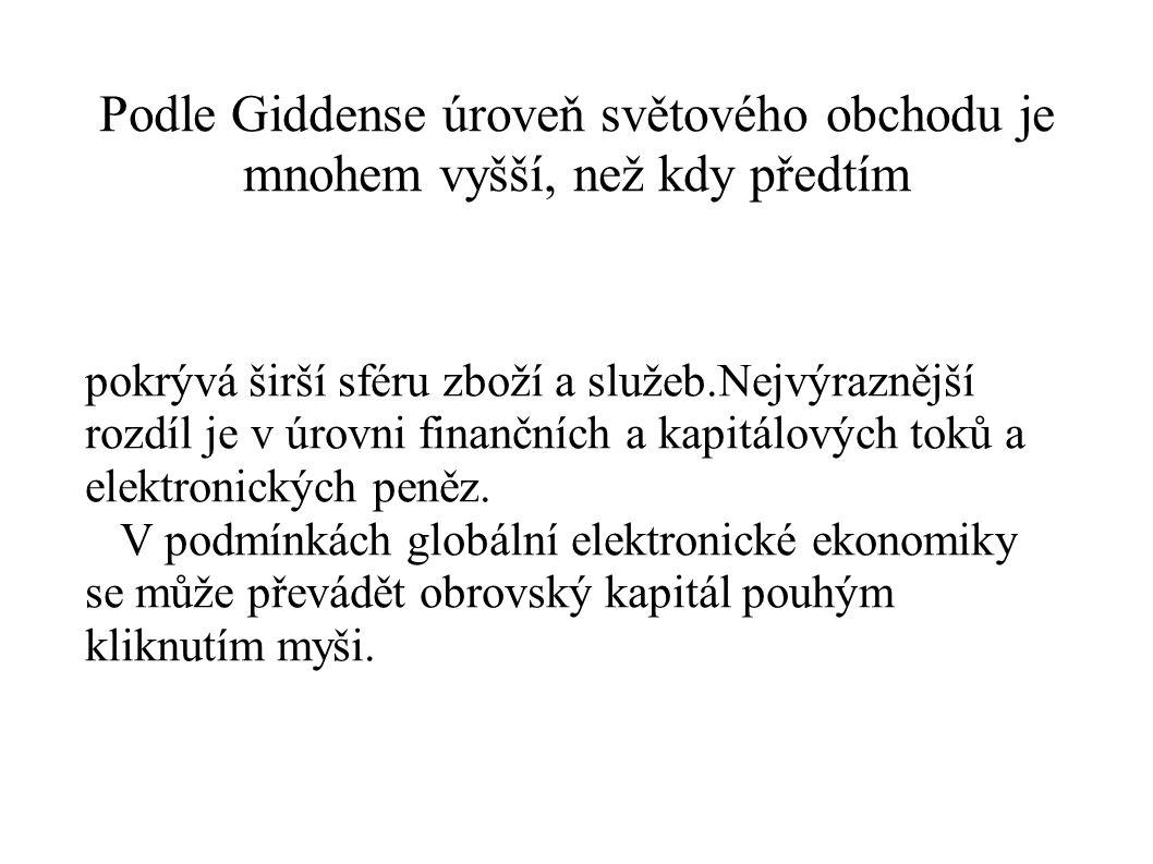 Podle Giddense úroveň světového obchodu je mnohem vyšší, než kdy předtím pokrývá širší sféru zboží a služeb.Nejvýraznější rozdíl je v úrovni finančníc
