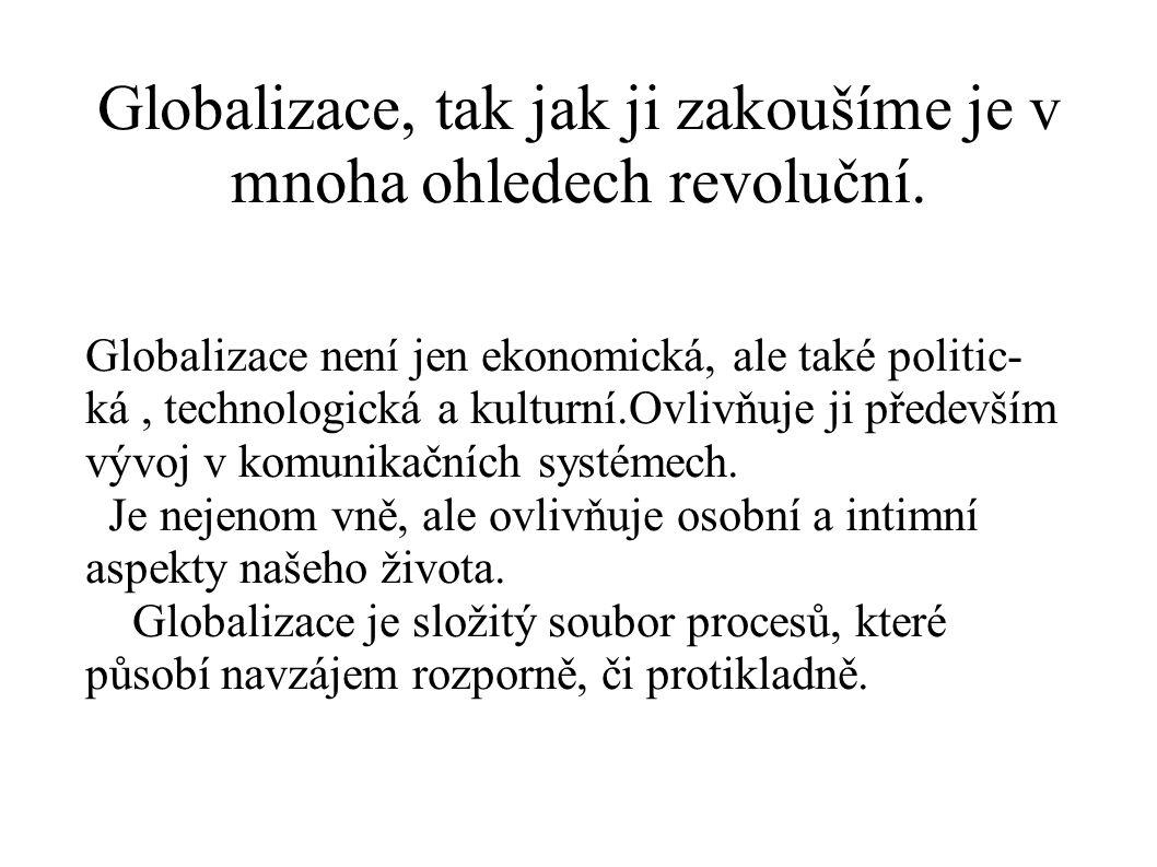 Globalizace, tak jak ji zakoušíme je v mnoha ohledech revoluční. Globalizace není jen ekonomická, ale také politic- ká, technologická a kulturní.Ovliv