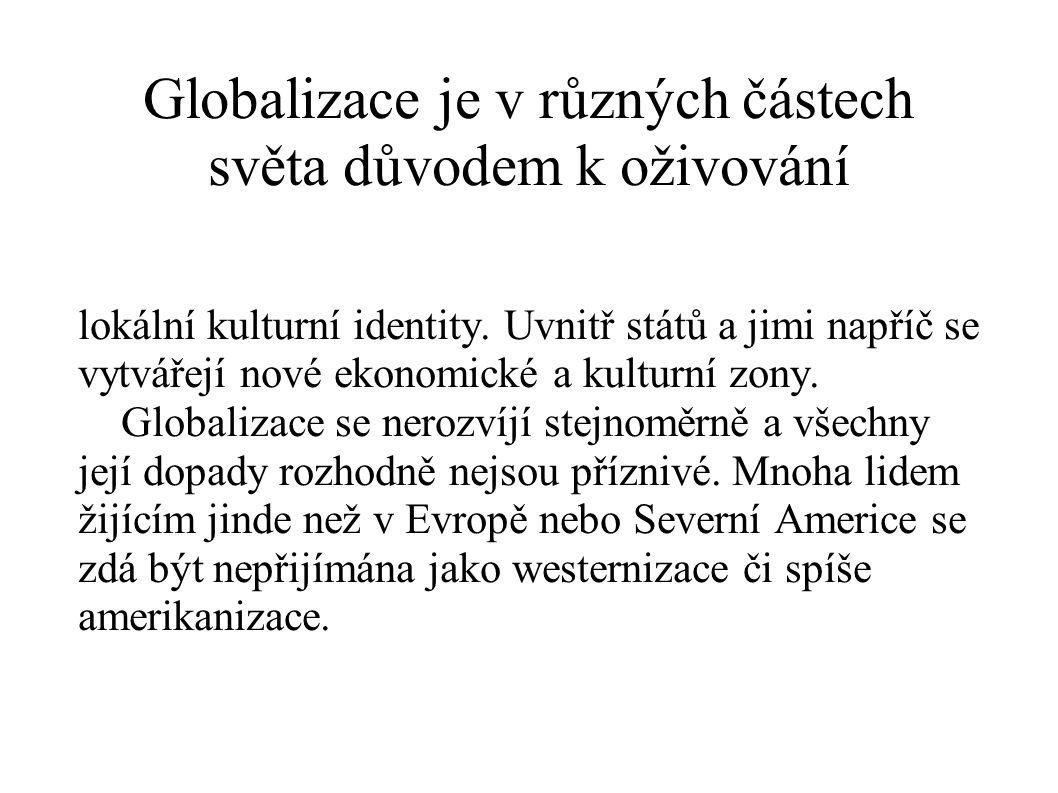 Globalizace je v různých částech světa důvodem k oživování lokální kulturní identity. Uvnitř států a jimi napříč se vytvářejí nové ekonomické a kultur