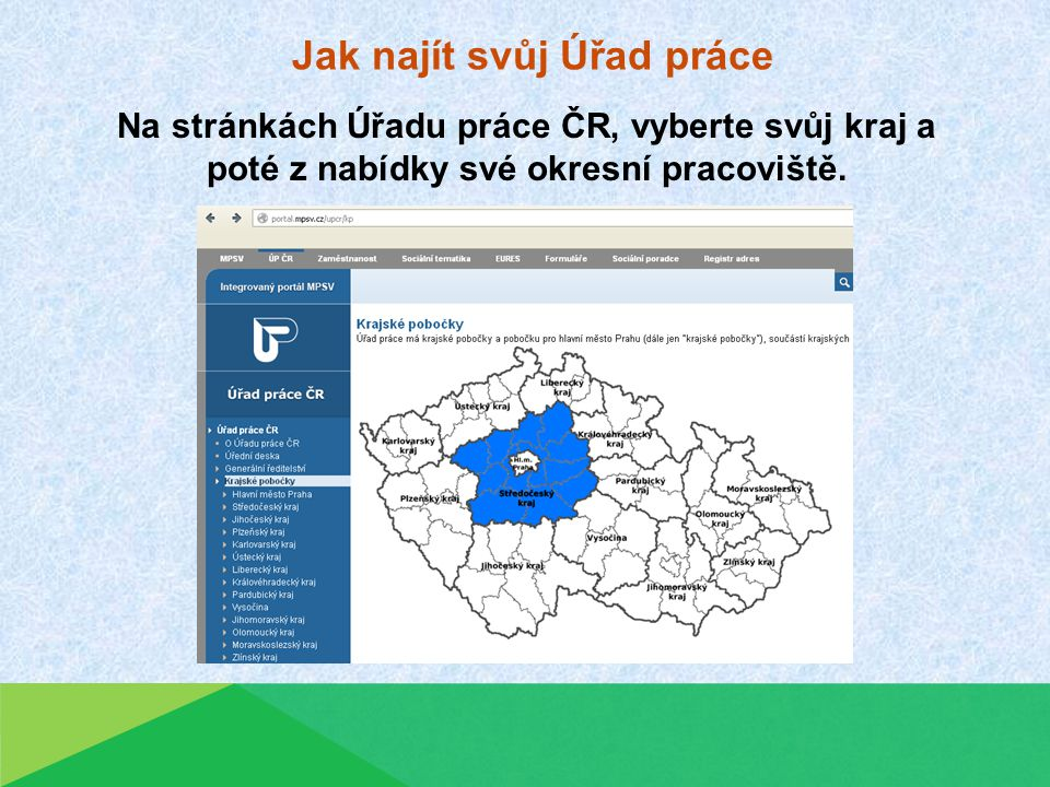 Jak najít svůj Úřad práce Na stránkách Úřadu práce ČR, vyberte svůj kraj a poté z nabídky své okresní pracoviště.