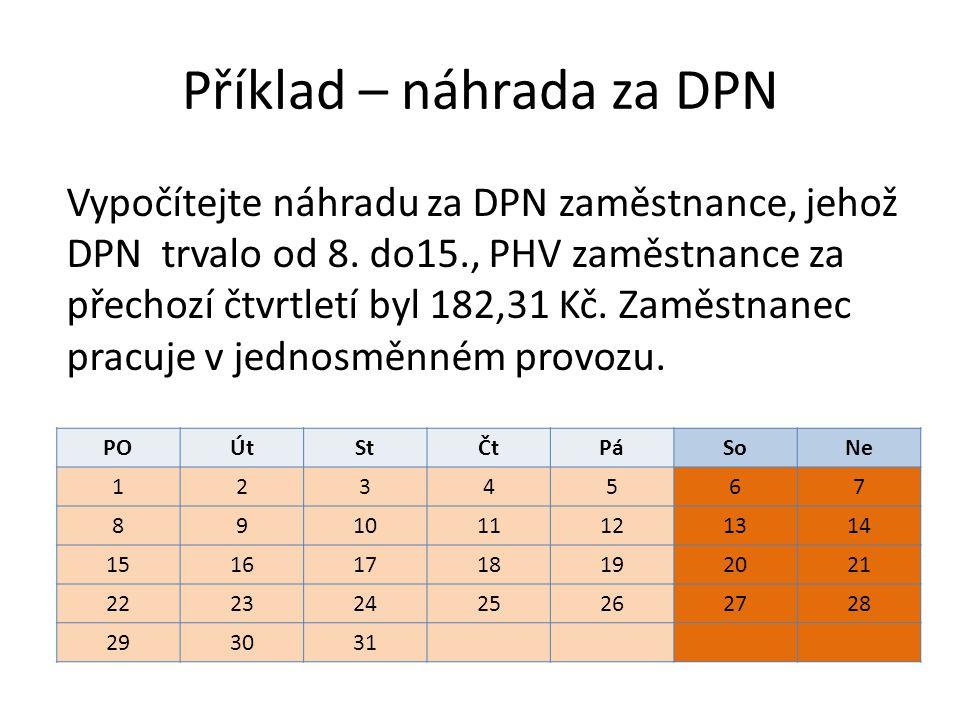 Příklad – náhrada za DPN Vypočítejte náhradu za DPN zaměstnance, jehož DPN trvalo od 8. do15., PHV zaměstnance za přechozí čtvrtletí byl 182,31 Kč. Za