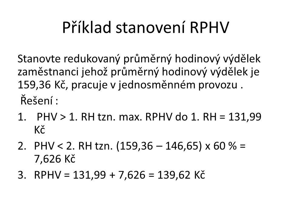 Příklad stanovení RPHV Stanovte redukovaný průměrný hodinový výdělek zaměstnanci jehož průměrný hodinový výdělek je 159,36 Kč, pracuje v jednosměnném