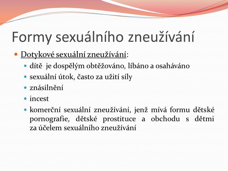 Formy sexuálního zneužívání Dotykové sexuální zneužívání: dítě je dospělým obtěžováno, líbáno a osaháváno sexuální útok, často za užití síly znásilněn