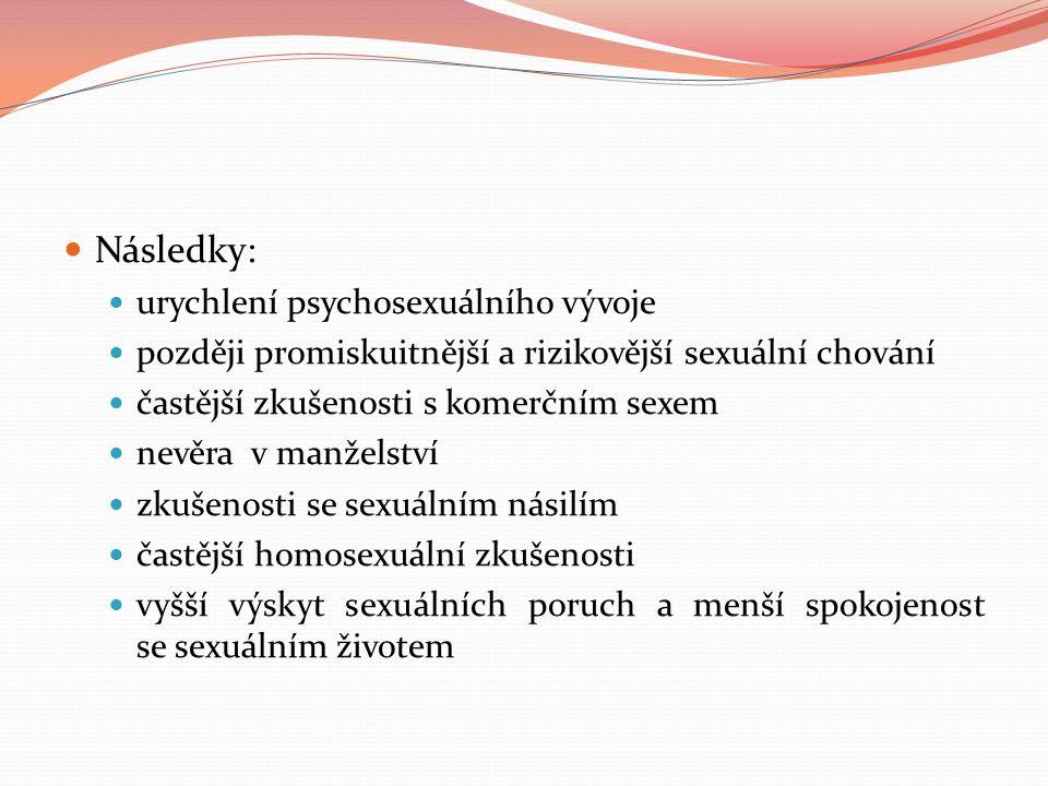Následky: urychlení psychosexuálního vývoje později promiskuitnější a rizikovější sexuální chování častější zkušenosti s komerčním sexem nevěra v manž