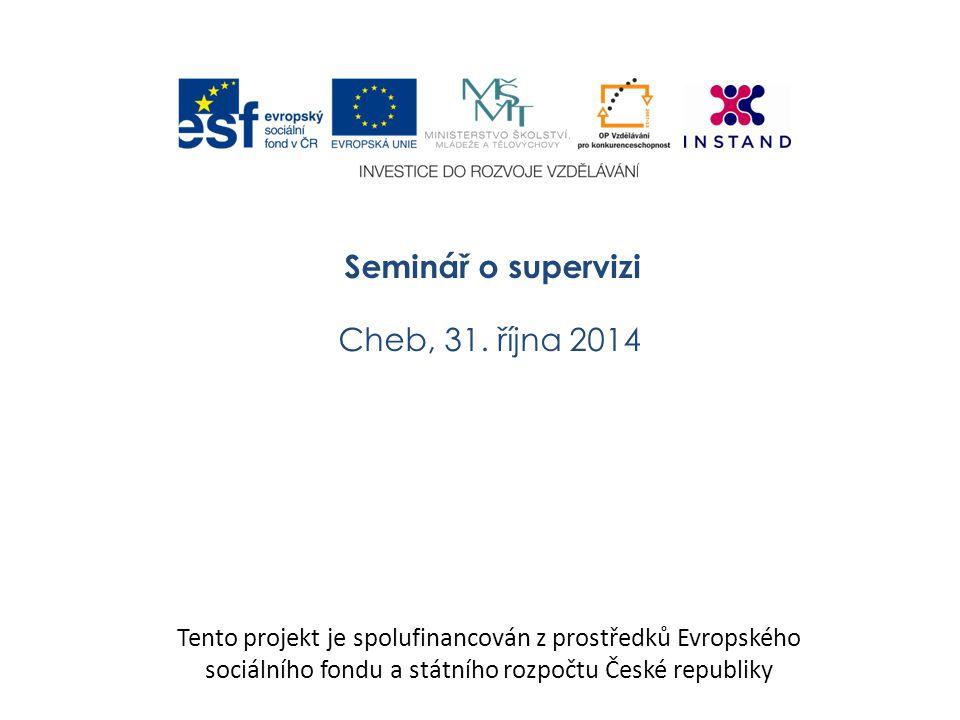 Seminář o supervizi Cheb, 31. října 2014 Tento projekt je spolufinancován z prostředků Evropského sociálního fondu a státního rozpočtu České republiky