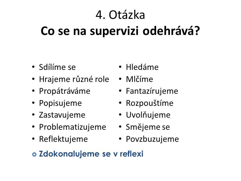 4. Otázka Co se na supervizi odehrává? Sdílíme se Hrajeme různé role Propátráváme Popisujeme Zastavujeme Problematizujeme Reflektujeme Hledáme Mlčíme