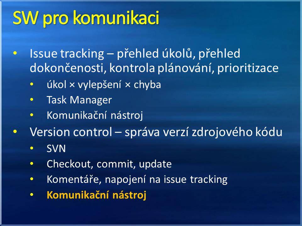 Issue tracking – přehled úkolů, přehled dokončenosti, kontrola plánování, prioritizace úkol × vylepšení × chyba Task Manager Komunikační nástroj Version control – správa verzí zdrojového kódu SVN Checkout, commit, update Komentáře, napojení na issue tracking Komunikační nástroj
