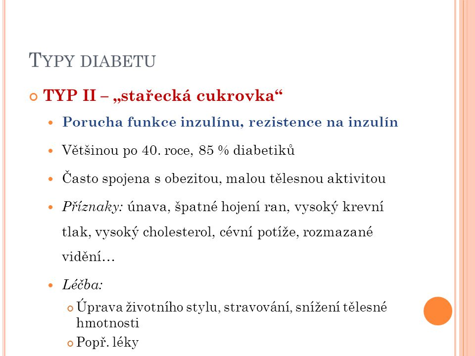 """T YPY DIABETU TYP II – """"stařecká cukrovka Porucha funkce inzulínu, rezistence na inzulín Většinou po 40."""