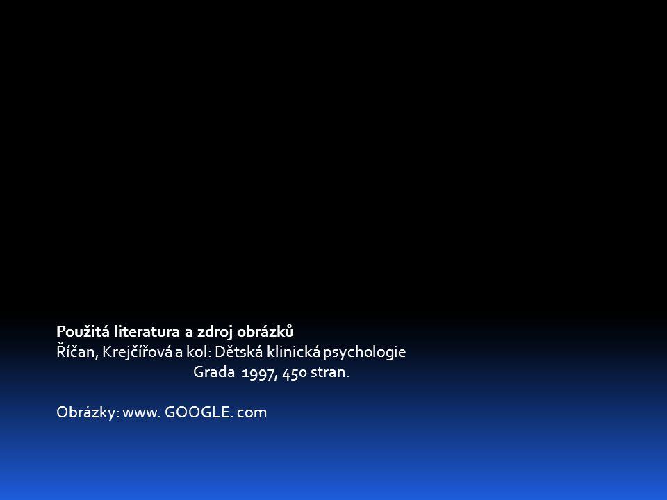 Použitá literatura a zdroj obrázků Říčan, Krejčířová a kol: Dětská klinická psychologie Grada 1997, 450 stran.
