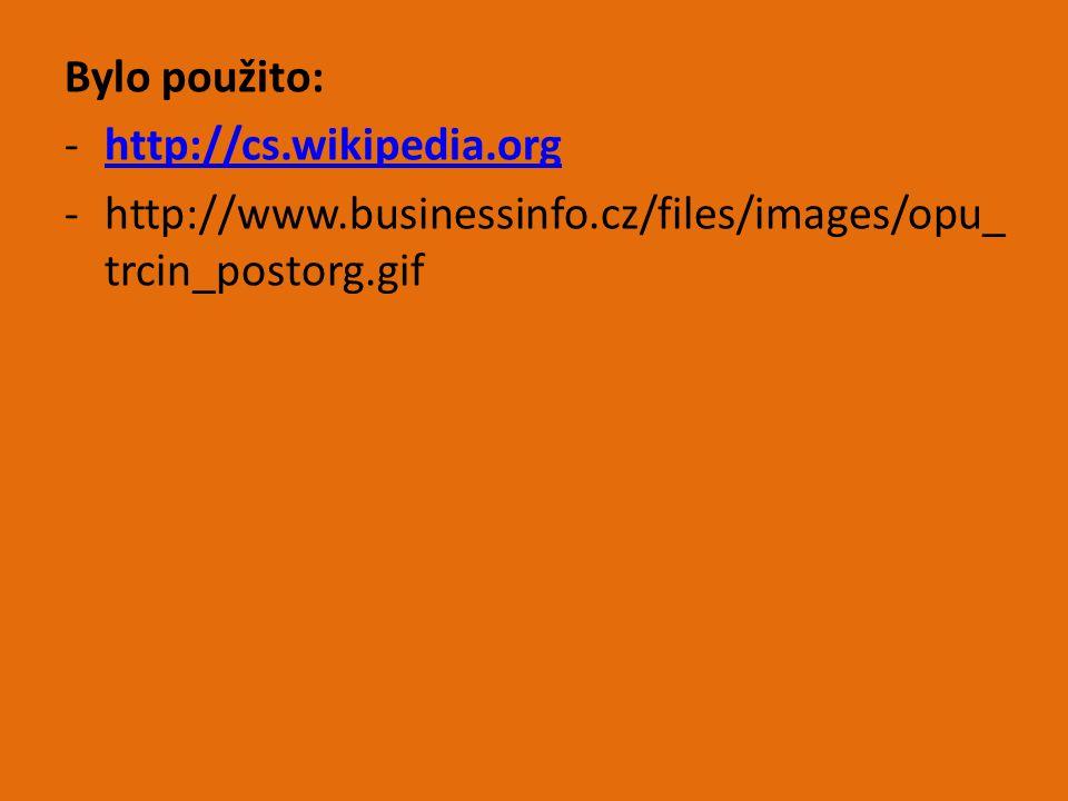 Bylo použito: -http://cs.wikipedia.orghttp://cs.wikipedia.org -http://www.businessinfo.cz/files/images/opu_ trcin_postorg.gif