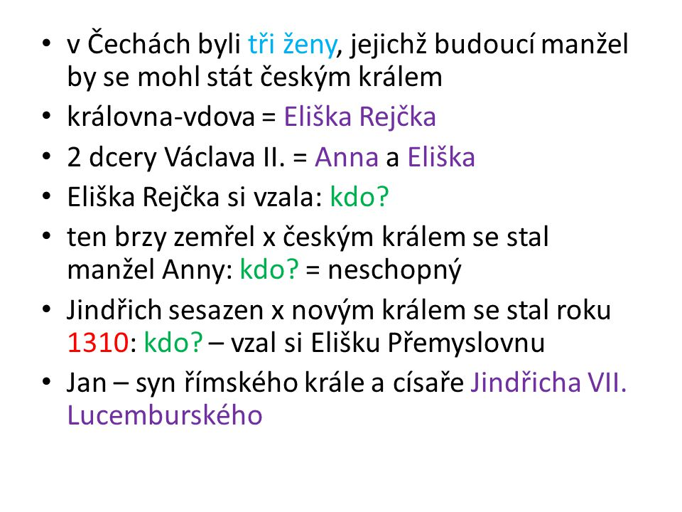 v Čechách byli tři ženy, jejichž budoucí manžel by se mohl stát českým králem královna-vdova = Eliška Rejčka 2 dcery Václava II. = Anna a Eliška Elišk