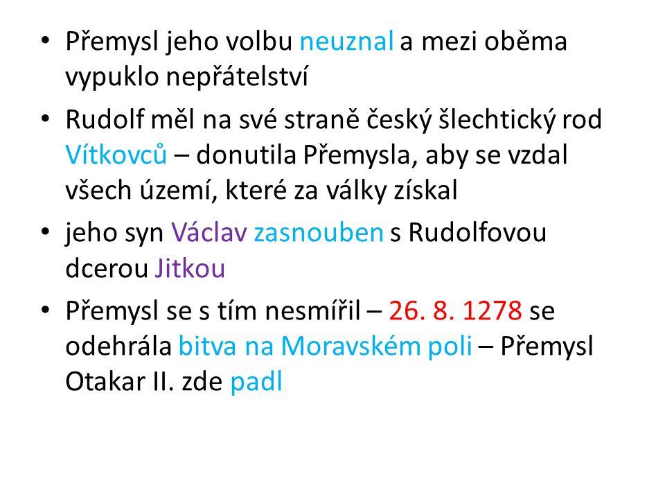 Přemysl jeho volbu neuznal a mezi oběma vypuklo nepřátelství Rudolf měl na své straně český šlechtický rod Vítkovců – donutila Přemysla, aby se vzdal