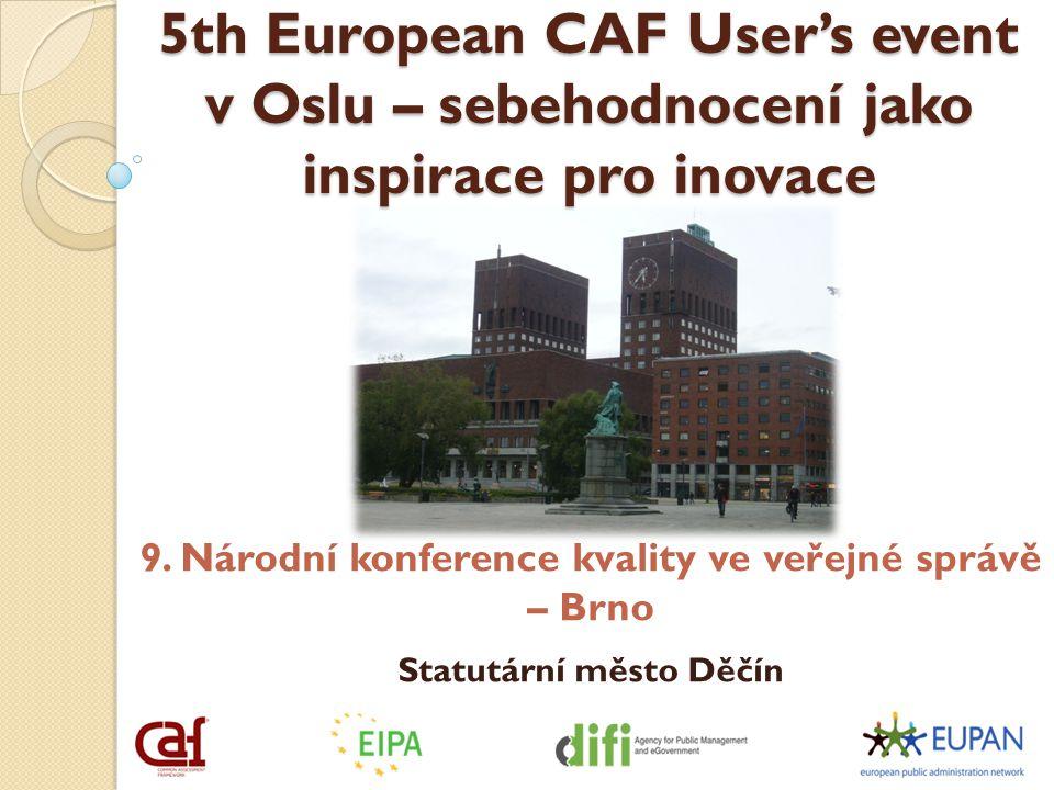 5th European CAF User's event v Oslu – sebehodnocení jako inspirace pro inovace 9. Národní konference kvality ve veřejné správě – Brno Statutární měst